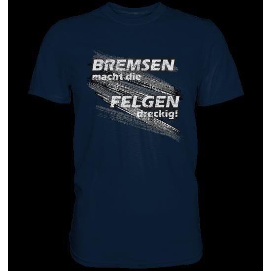 Sprüche FUN T-Shirt - Bremsen macht die Felgen dreckig